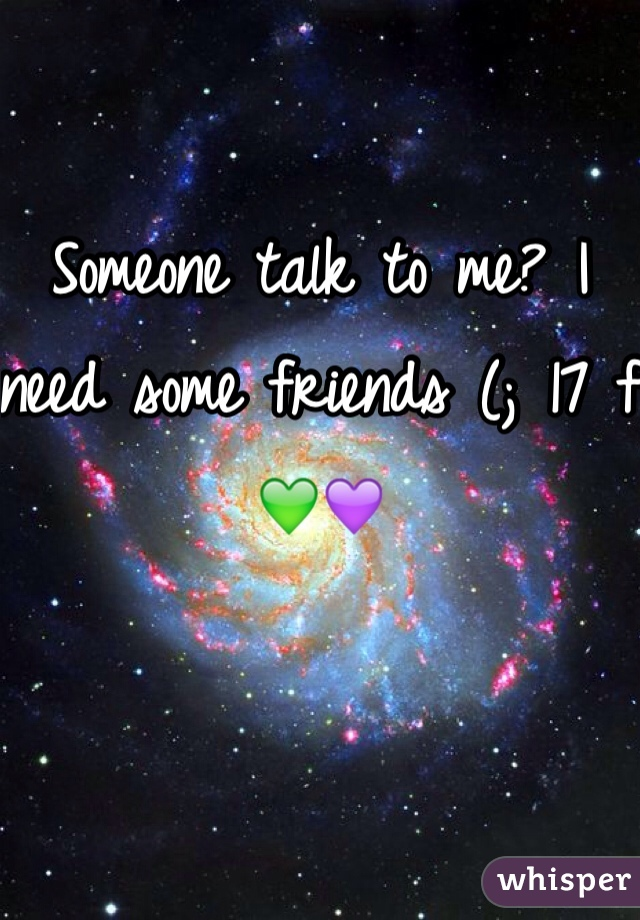 Someone talk to me? I need some friends (; 17 f 💚💜