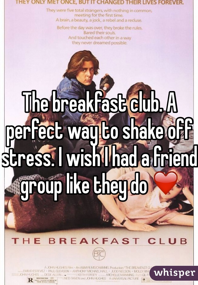 The breakfast club. A perfect way to shake off stress. I wish I had a friend group like they do ❤️