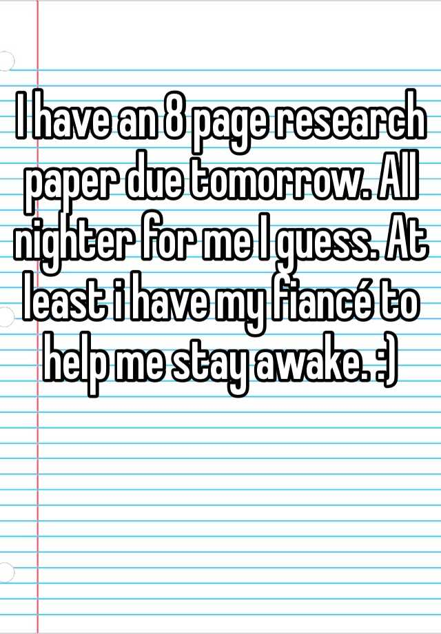 have a research paper due tomorrow