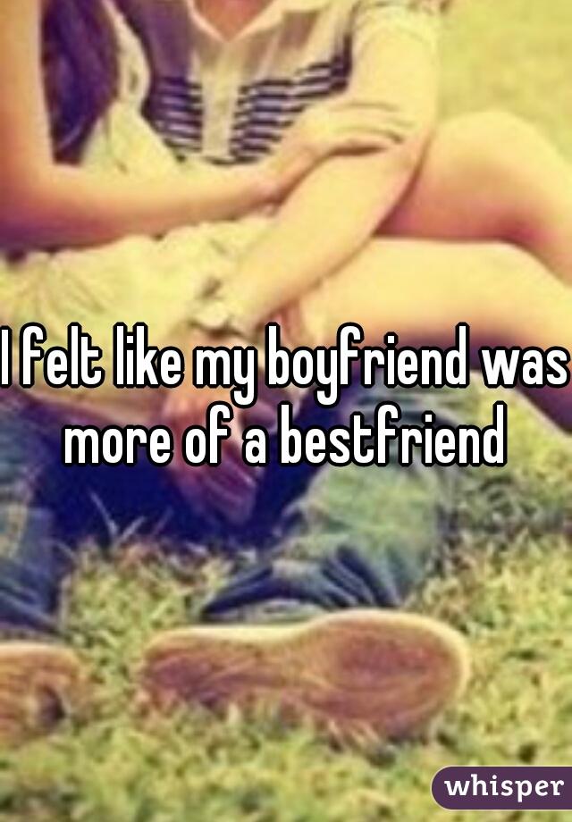 I felt like my boyfriend was more of a bestfriend