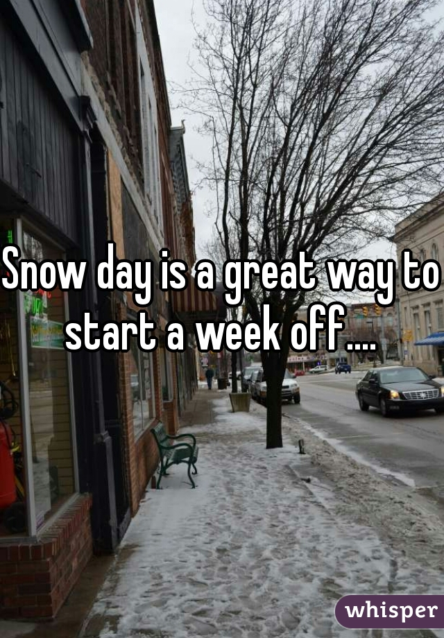 Snow day is a great way to start a week off....