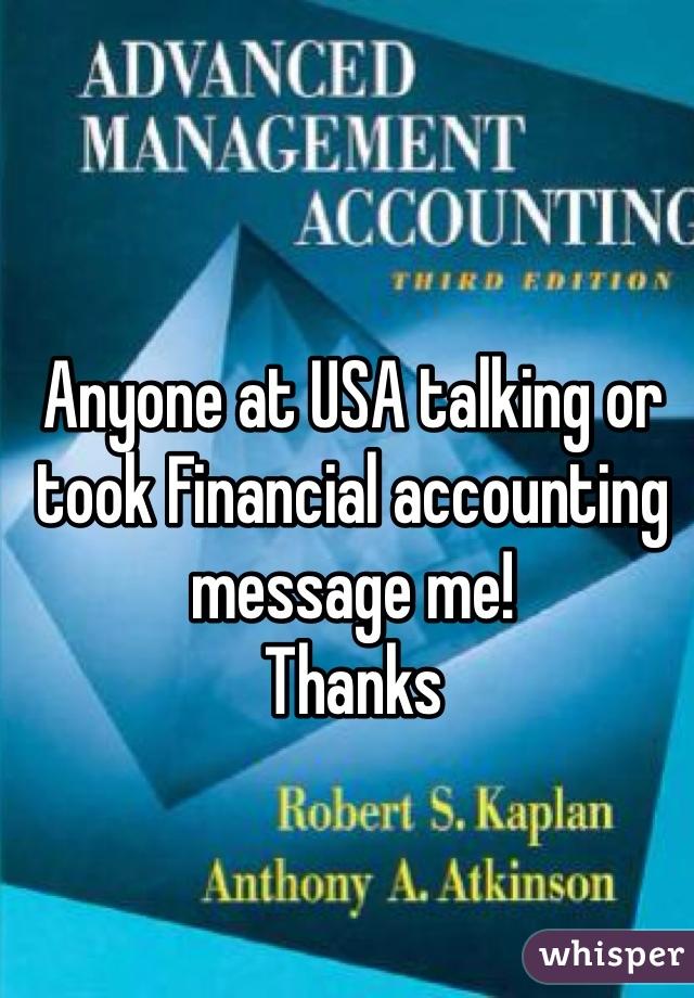 Anyone at USA talking or took Financial accounting message me! Thanks