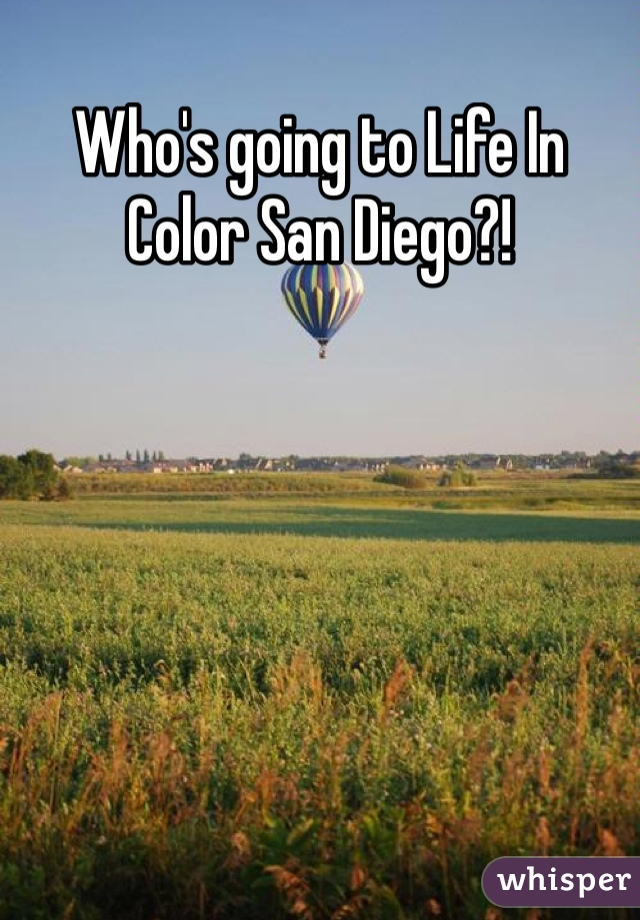 Who's going to Life In Color San Diego?!