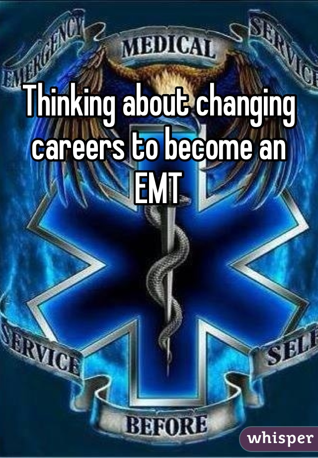 Thinking about changing careers to become an EMT