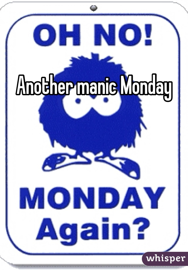 Another manic Monday