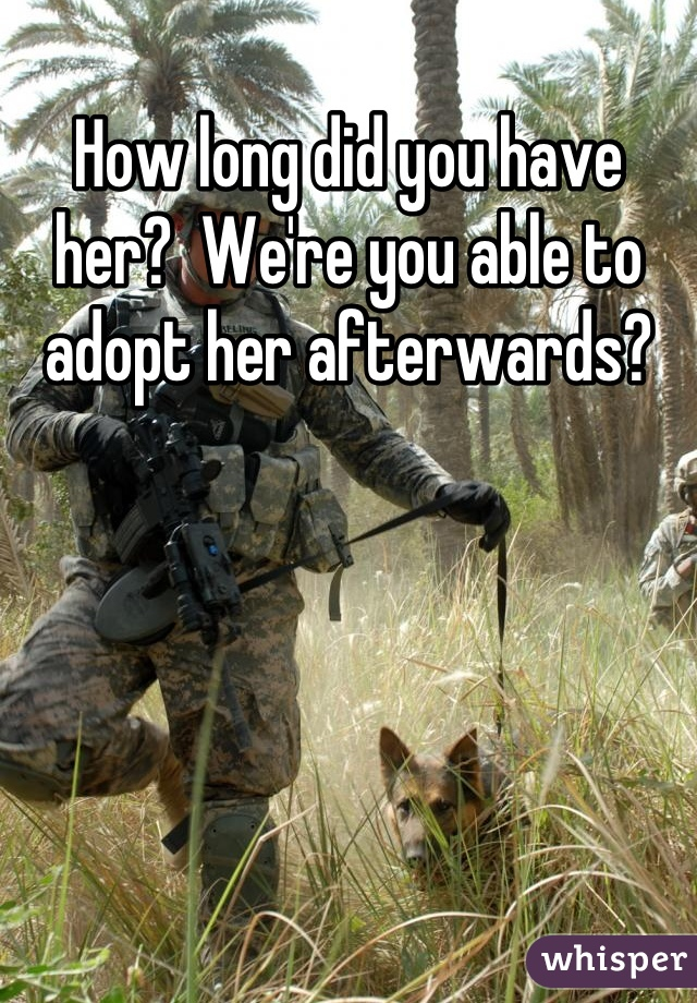 How long did you have her?  We're you able to adopt her afterwards?