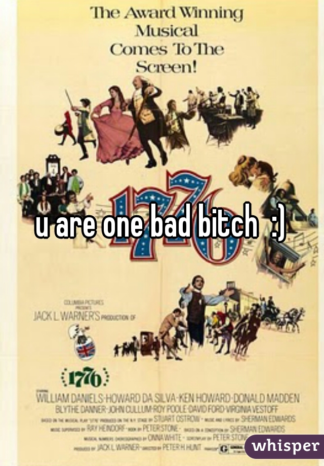 u are one bad bitch  :)