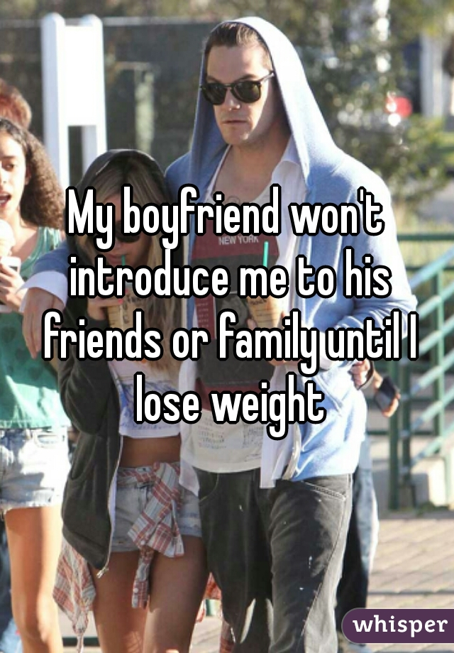 my boyfriend won t introduce me to his family
