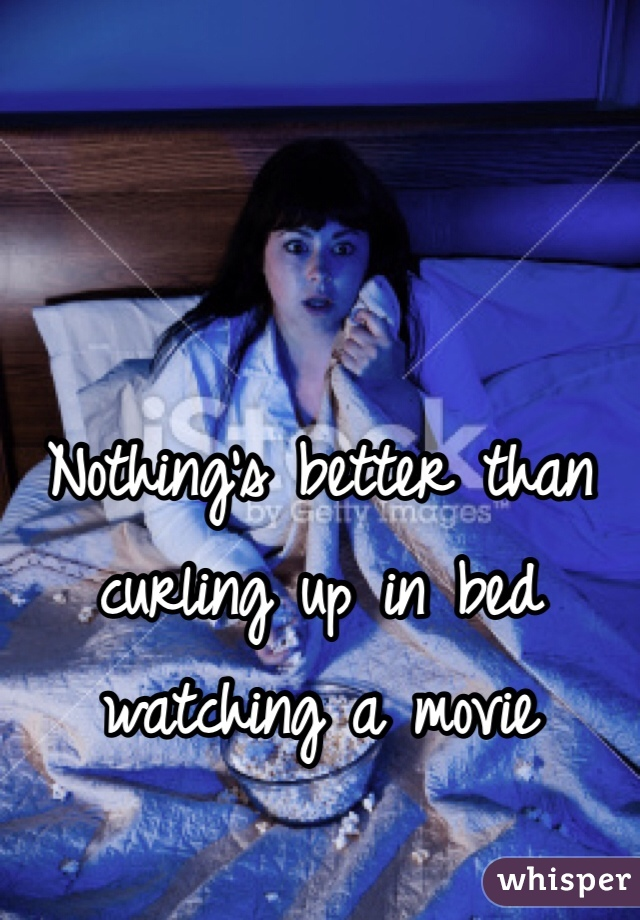Nothing's better than curling up in bed watching a movie