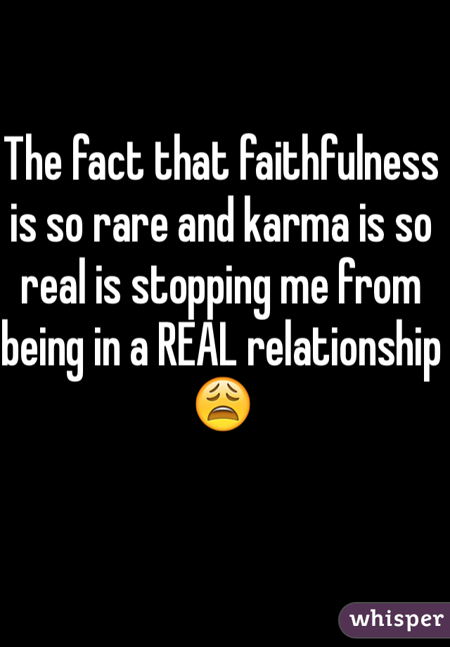 The fact that faithfulness is so rare and karma is so real is stopping me from being in a REAL relationship 😩
