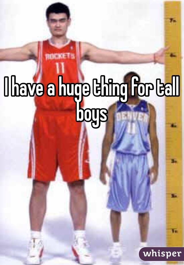 I have a huge thing for tall boys