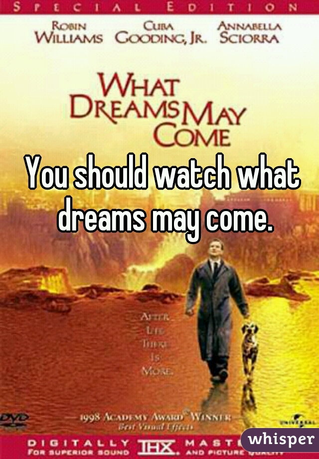 You should watch what dreams may come.