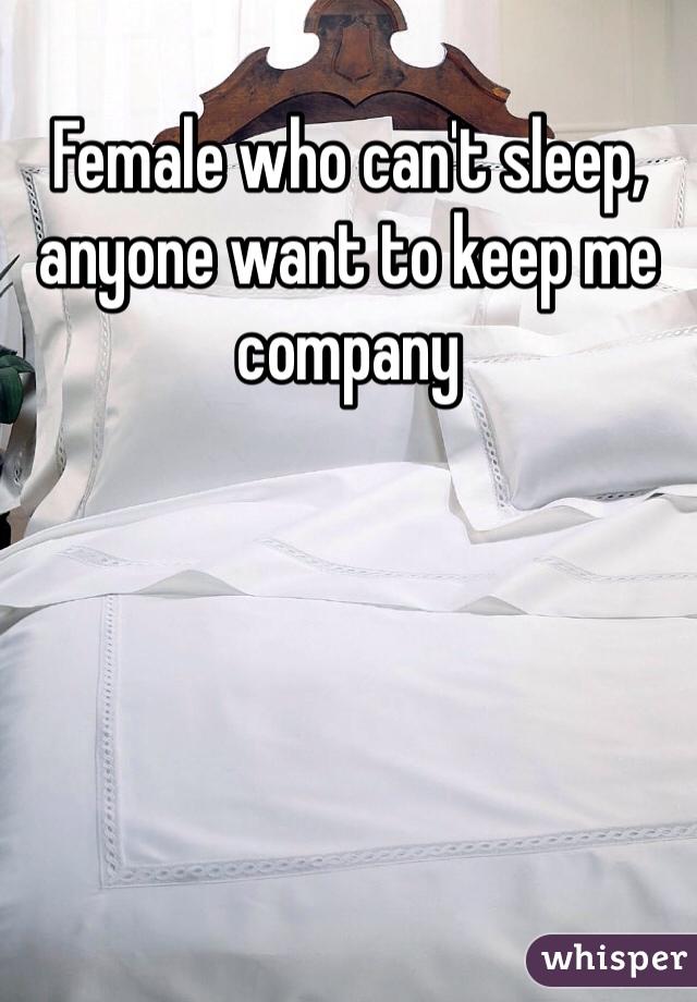 Female who can't sleep, anyone want to keep me company
