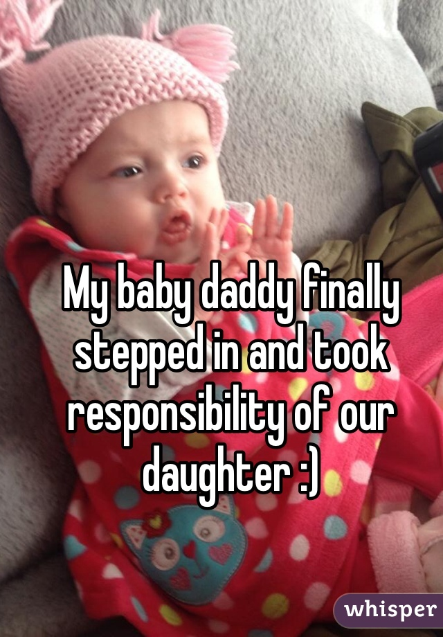 My baby daddy finally stepped in and took responsibility of our daughter :)
