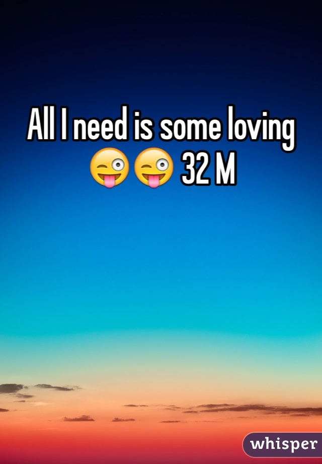 All I need is some loving 😜😜 32 M