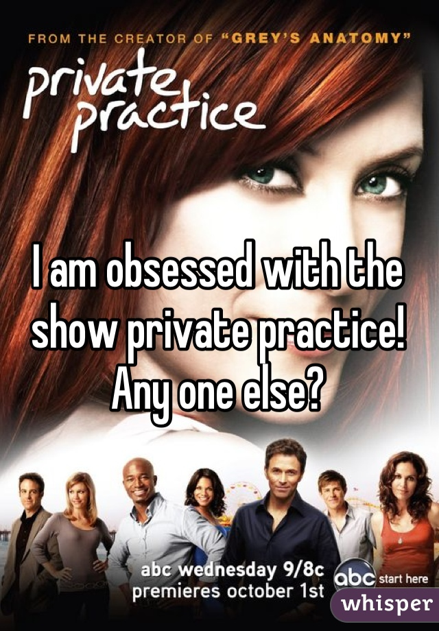 I am obsessed with the show private practice! Any one else?