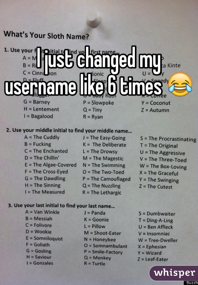 I just changed my username like 6 times 😂