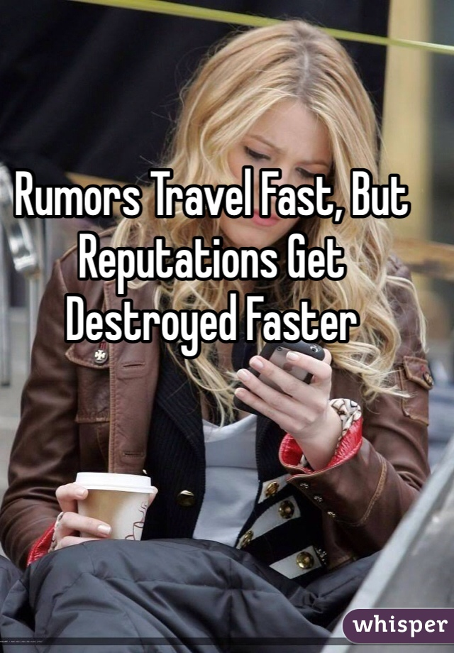 Rumors Travel Fast, But Reputations Get Destroyed Faster