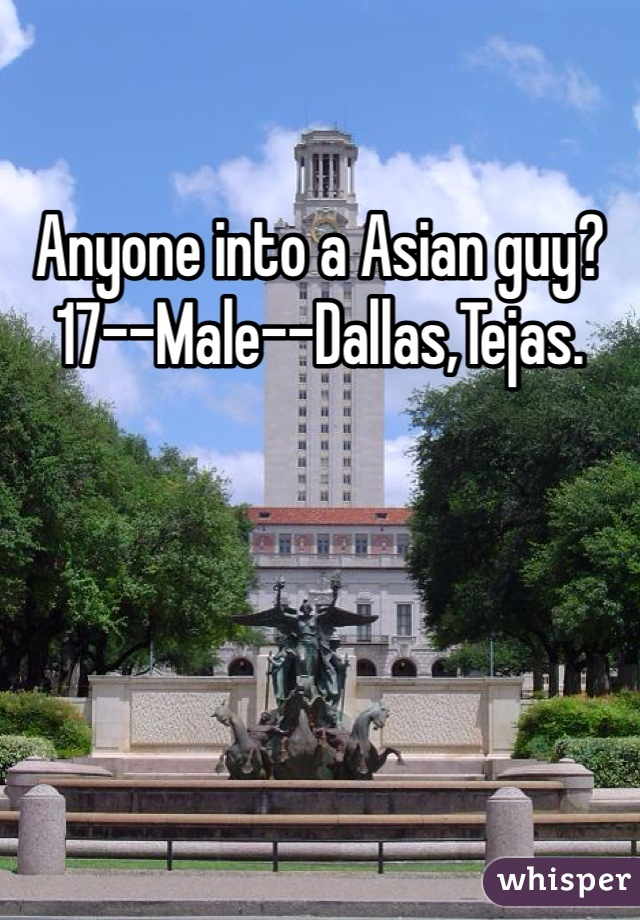 Anyone into a Asian guy? 17--Male--Dallas,Tejas.