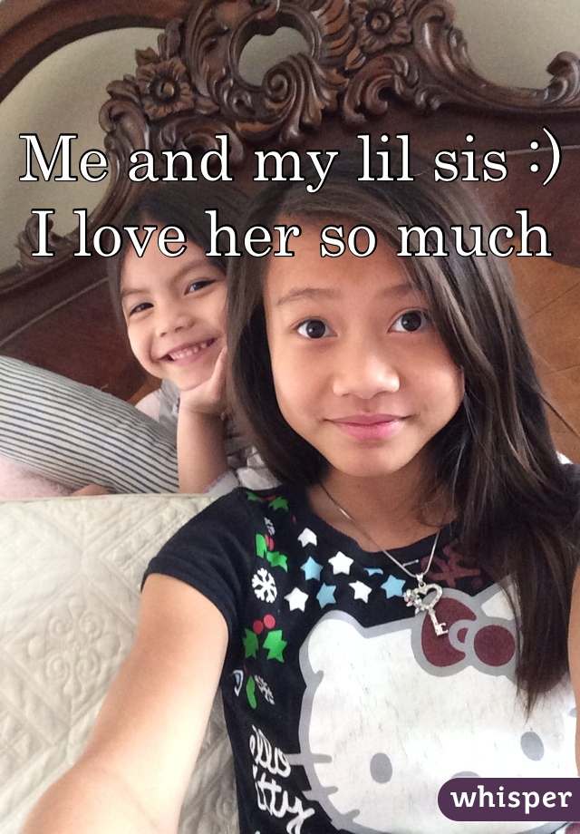 Me and my lil sis :) I love her so much