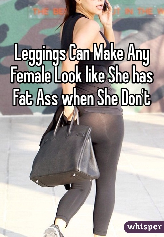 Leggings Can Make Any Female Look like She has Fat Ass when She Don't