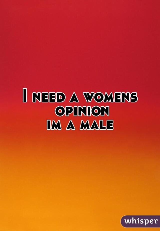 I need a womens opinion im a male