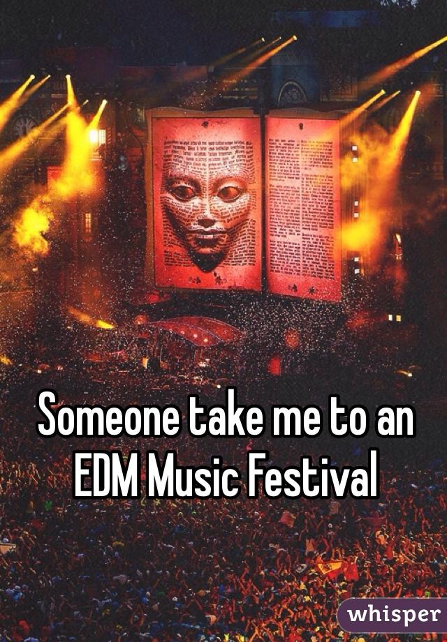 Someone take me to an EDM Music Festival