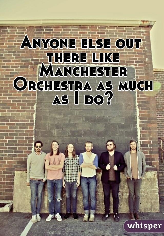 Anyone else out there like Manchester Orchestra as much as I do?