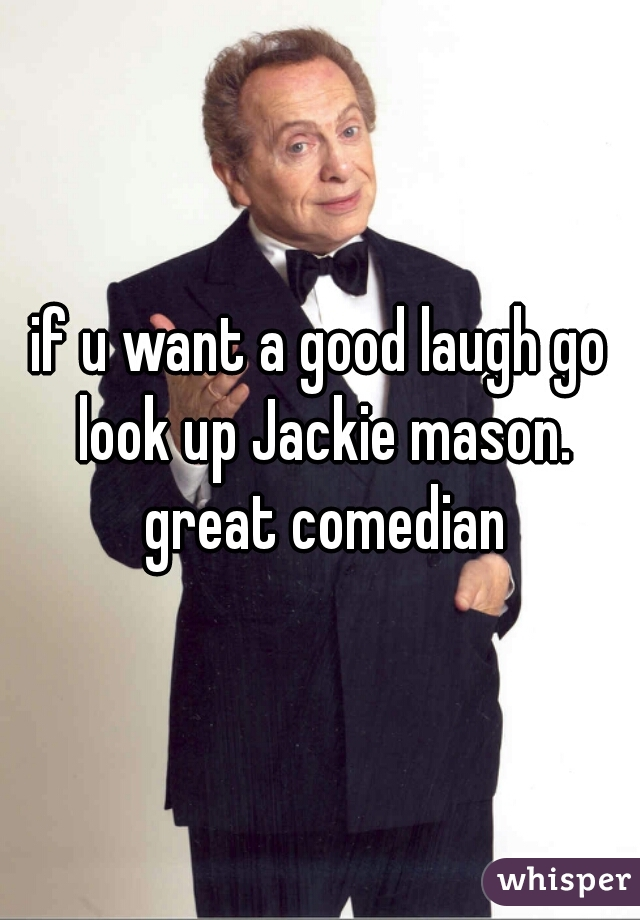if u want a good laugh go look up Jackie mason. great comedian