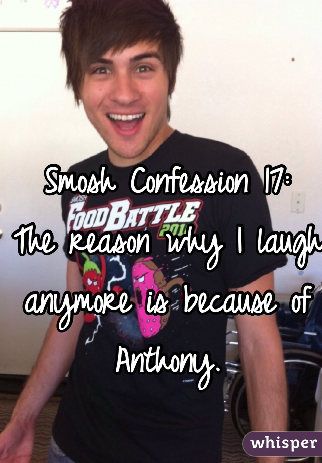 Smosh Confession 17: The reason why I laugh anymore is because of Anthony.