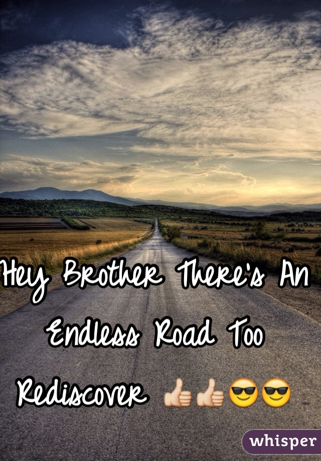 Hey Brother There's An Endless Road Too Rediscover 👍👍😎😎
