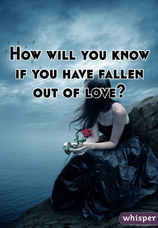 How will you know if you have fallen out of love?