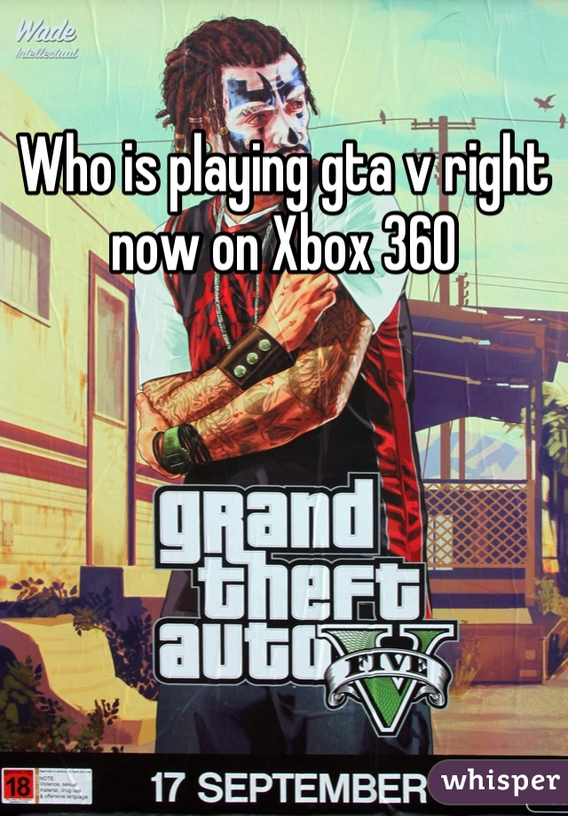 Who is playing gta v right now on Xbox 360
