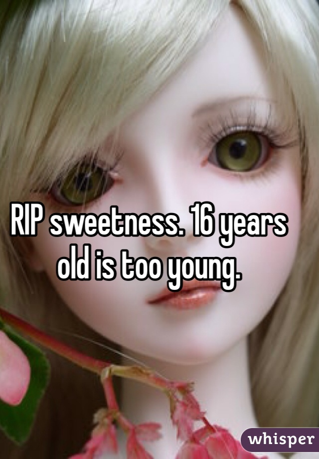 RIP sweetness. 16 years old is too young.
