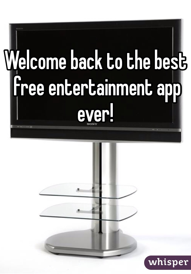 Welcome back to the best  free entertainment app ever!