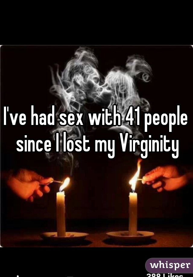 I've had sex with 41 people since I lost my Virginity