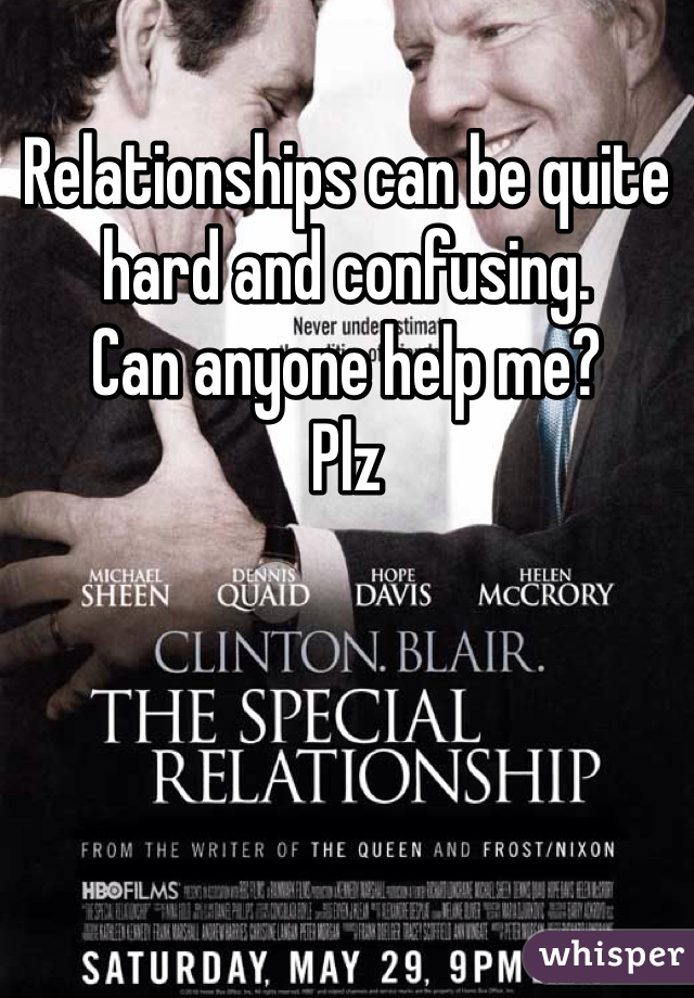Relationships can be quite hard and confusing. Can anyone help me? Plz