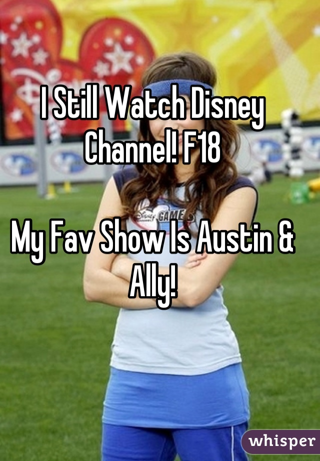 I Still Watch Disney Channel! F18   My Fav Show Is Austin & Ally!
