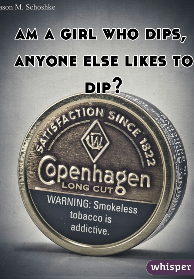 am a girl who dips, anyone else likes to dip?