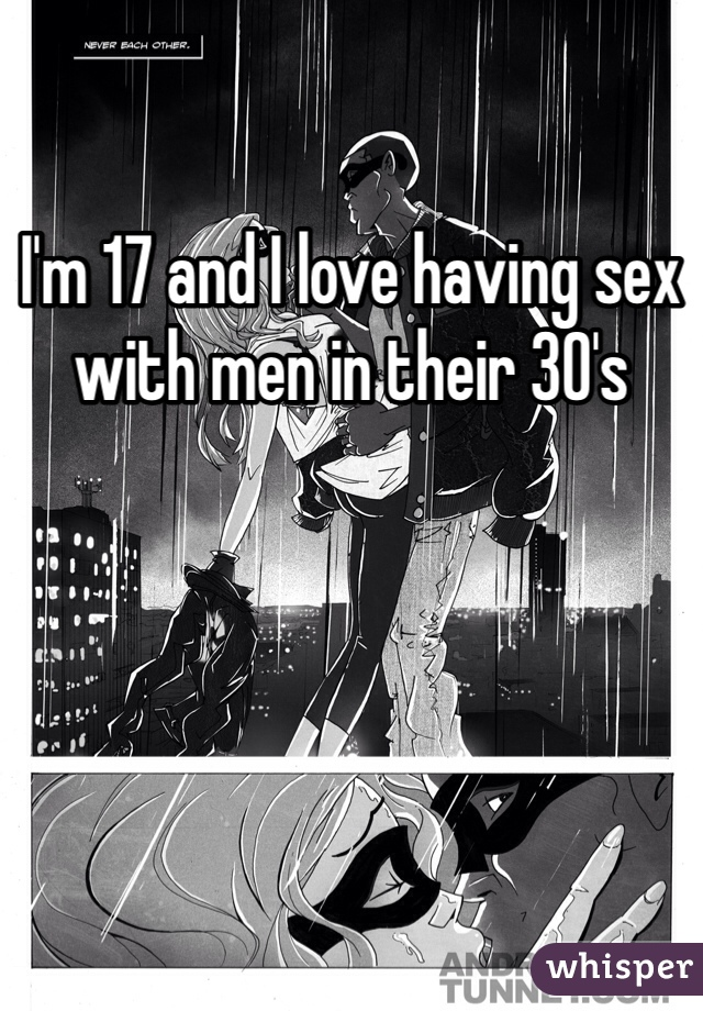 I'm 17 and I love having sex with men in their 30's