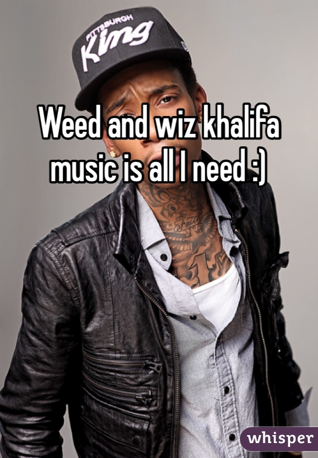 Weed and wiz khalifa music is all I need :)