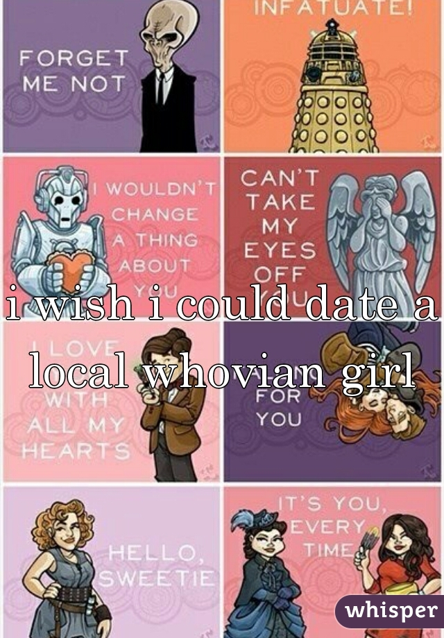 i wish i could date a local whovian girl