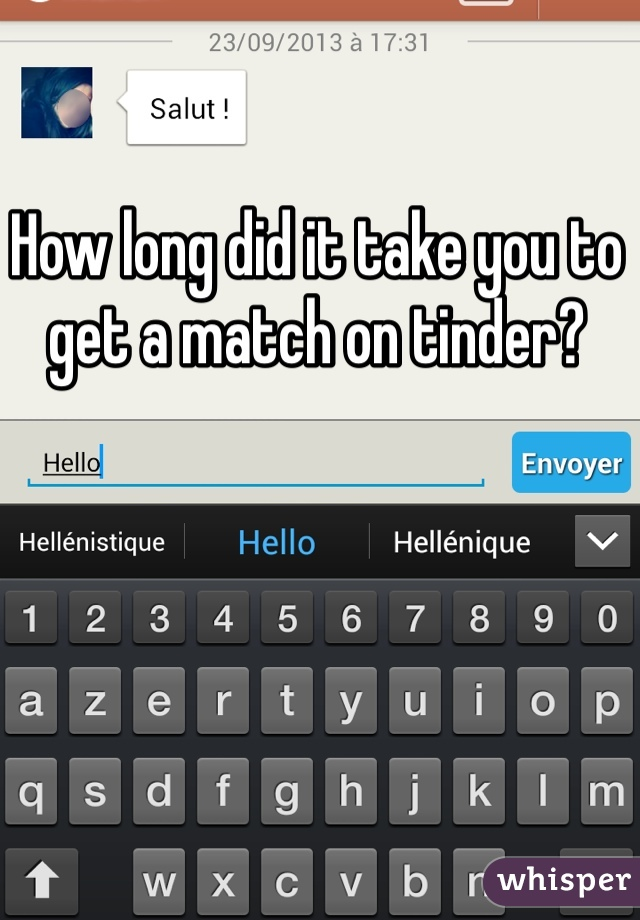 How long did it take you to get a match on tinder?