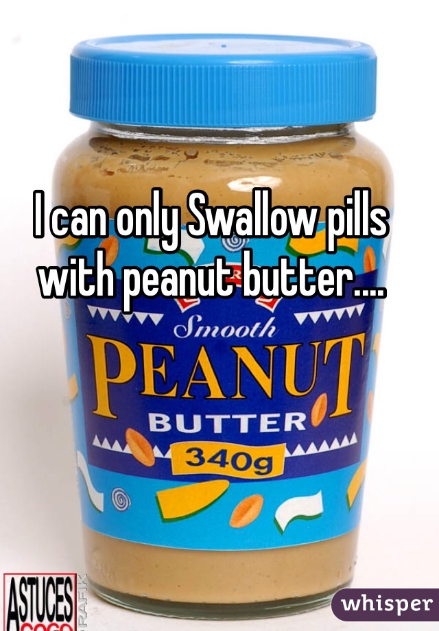 I can only Swallow pills with peanut butter....