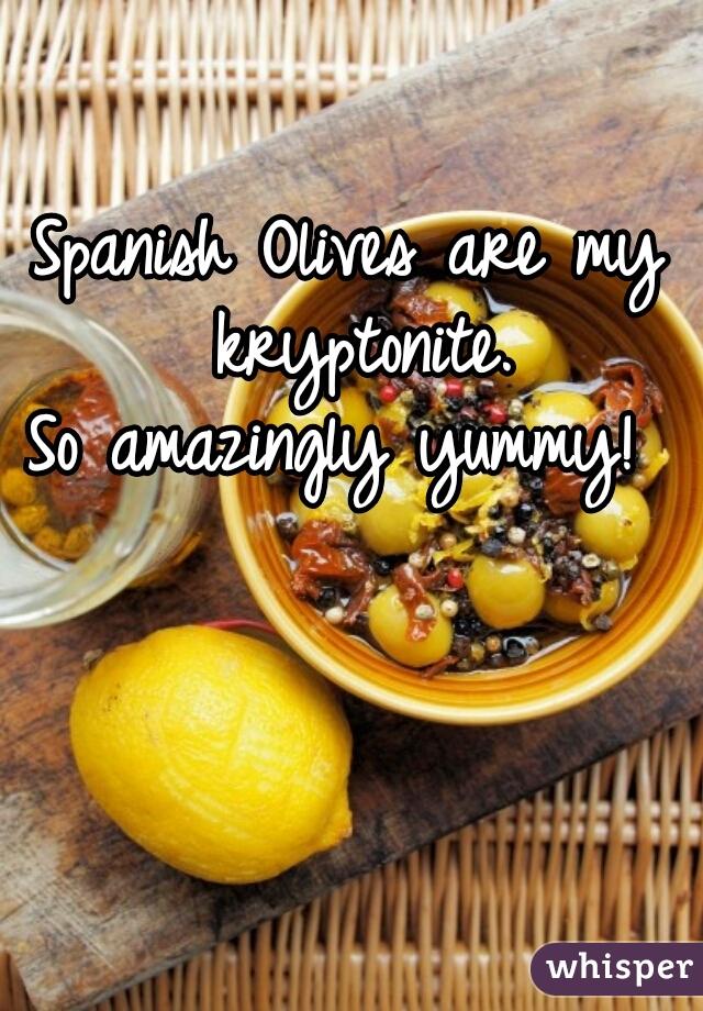 Spanish Olives are my kryptonite.  So amazingly yummy!