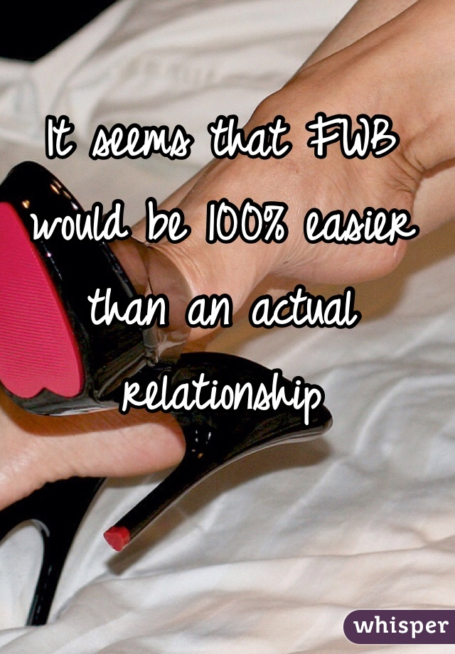 It seems that FWB would be 100% easier than an actual relationship