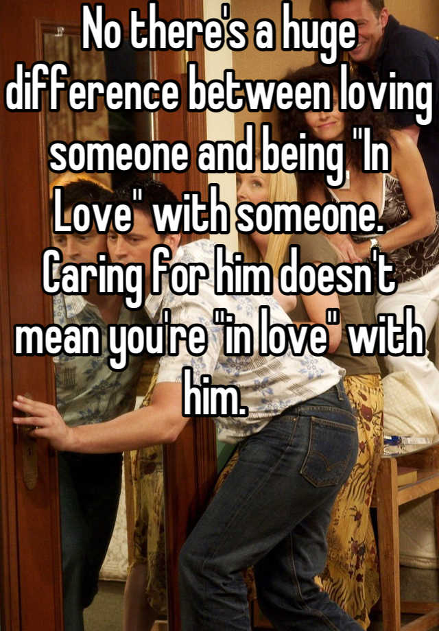 the difference between loving someone and being in love