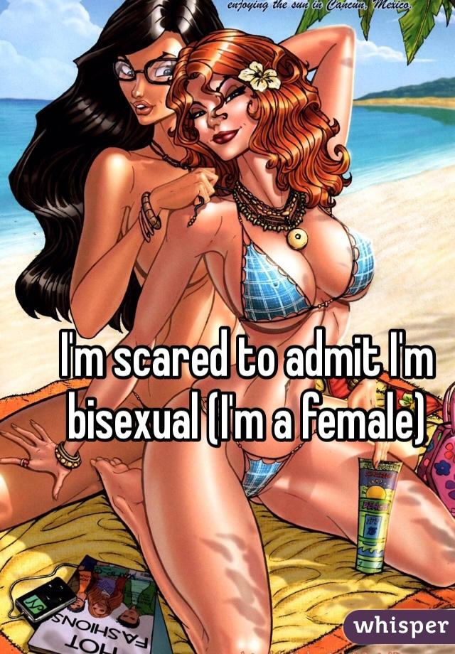 I'm scared to admit I'm bisexual (I'm a female)