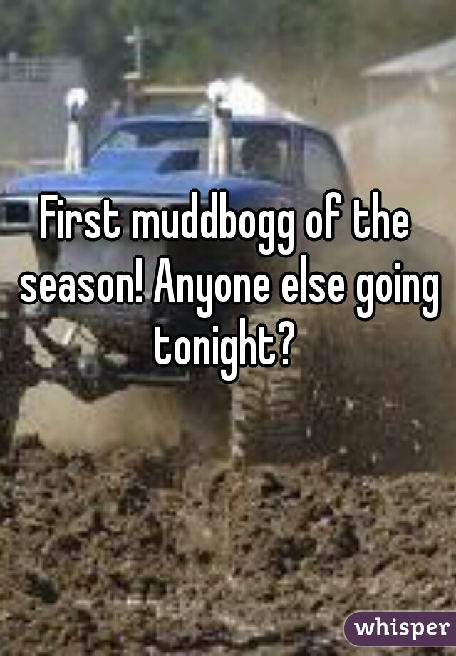 First muddbogg of the season! Anyone else going tonight?