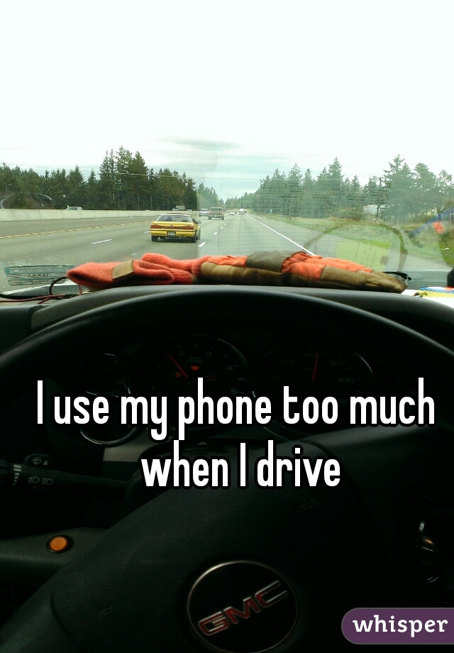 I use my phone too much when I drive